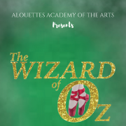 Alouettes Academy of the Arts presents The Wizard of Oz